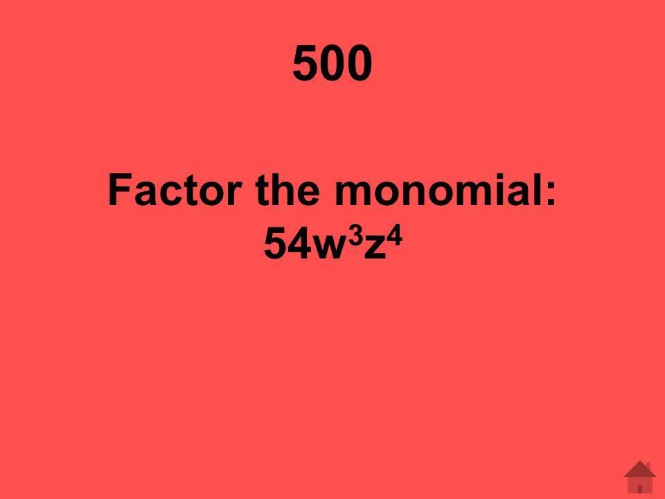 500 Factor the monomial: 54w3z4