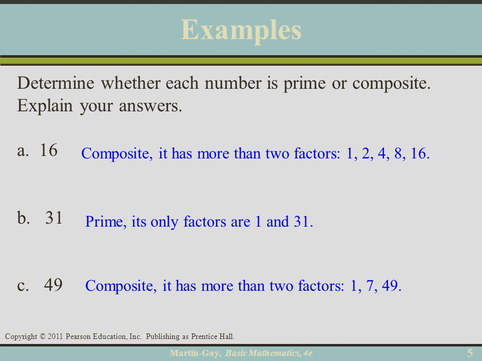 Examples Determine whether each number is prime or composite. Explain your answers. a. 16. b. 31.