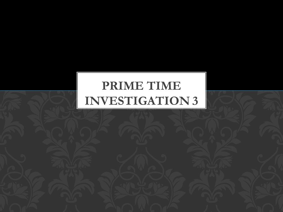 Prime Time Investigation 3