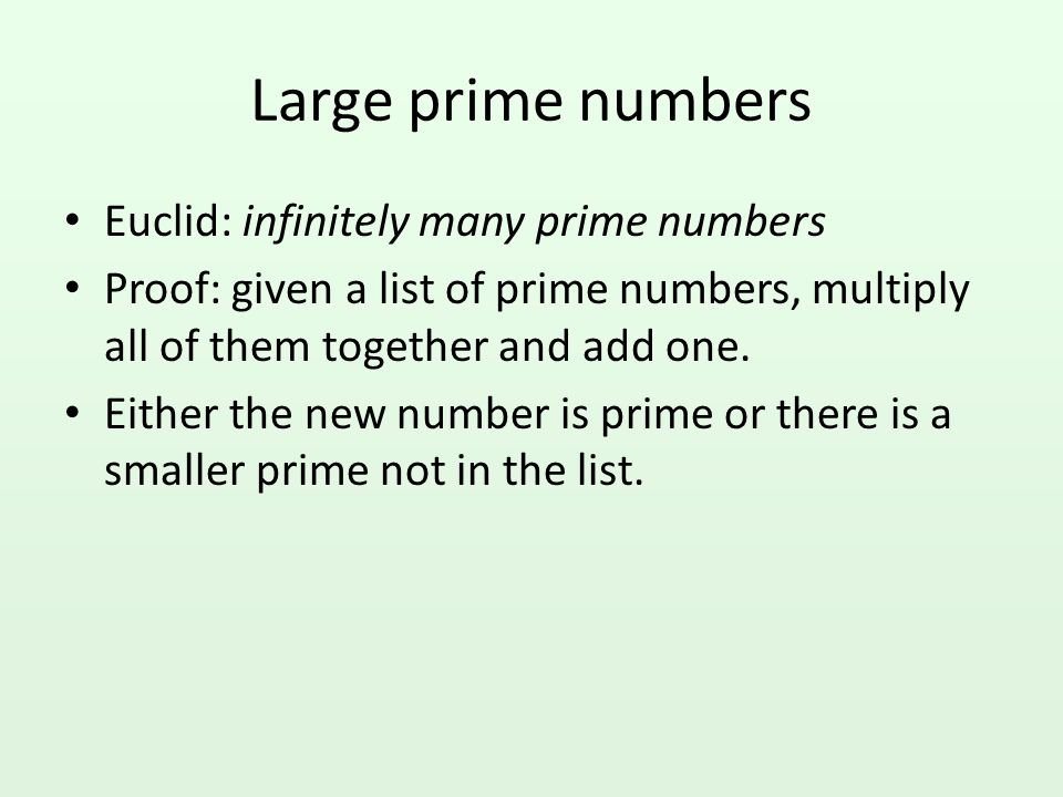 Large prime numbers Euclid: infinitely many prime numbers