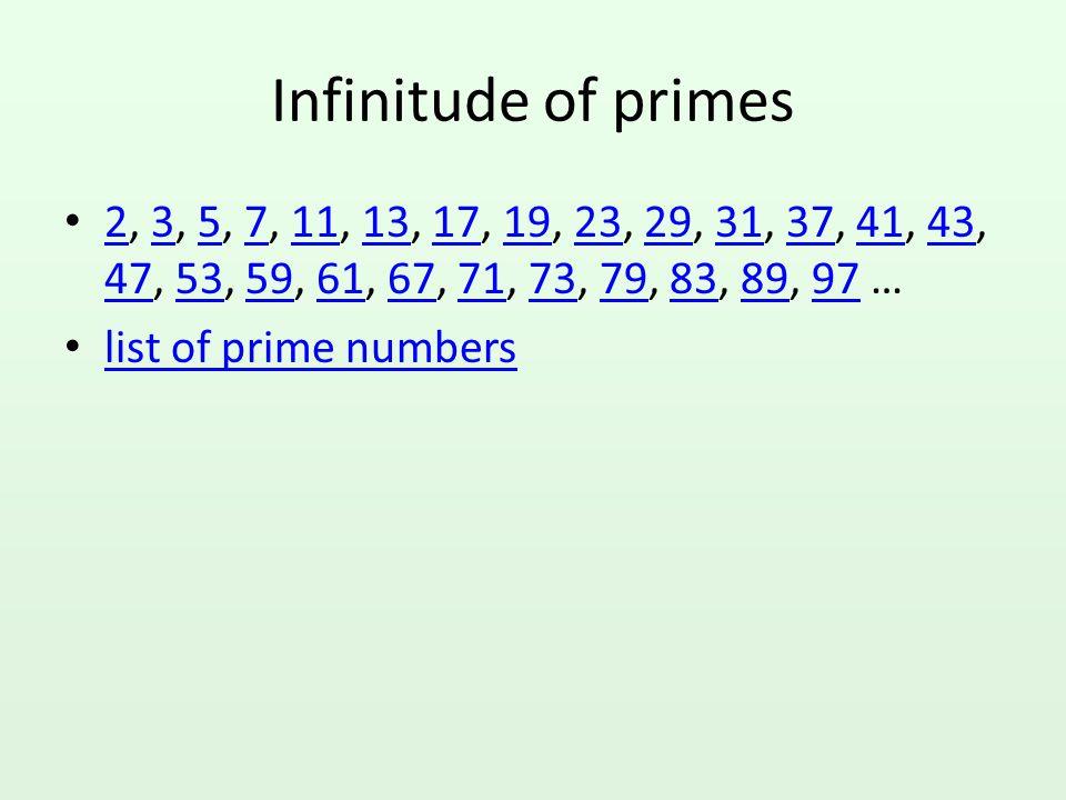 Infinitude of primes 2, 3, 5, 7, 11, 13, 17, 19, 23, 29, 31, 37, 41, 43, 47, 53, 59, 61, 67, 71, 73, 79, 83, 89, 97 …