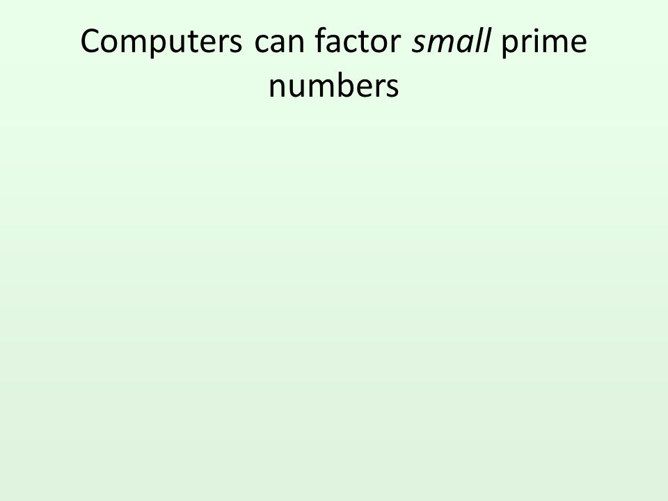 Computers can factor small prime numbers