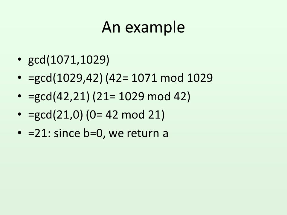 An example gcd(1071,1029) =gcd(1029,42) (42= 1071 mod 1029