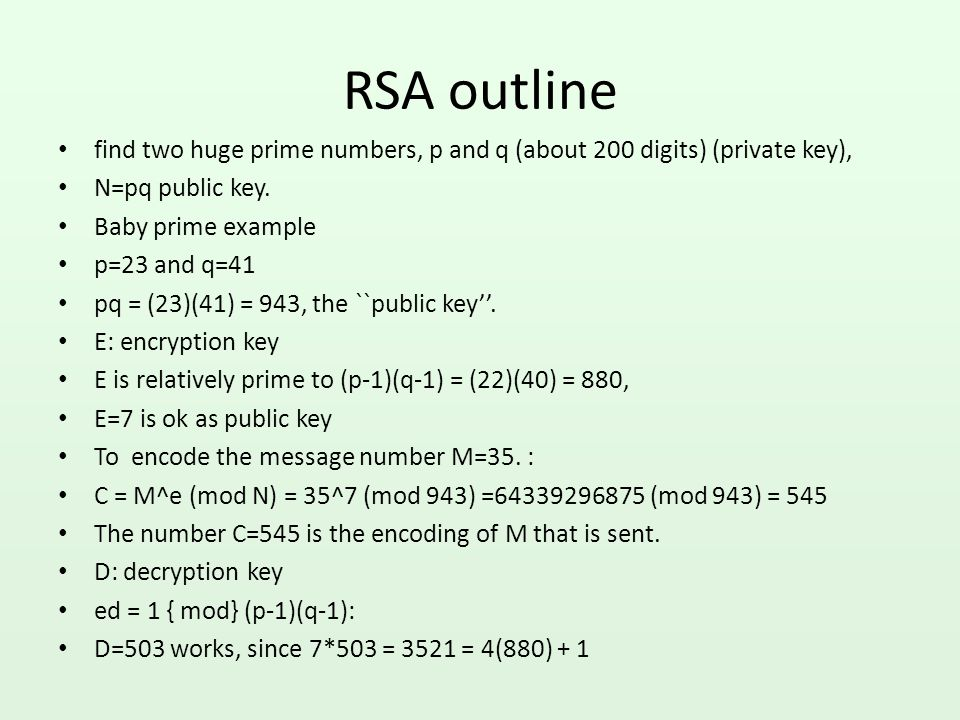 RSA outline find two huge prime numbers, p and q (about 200 digits) (private key), N=pq public key.
