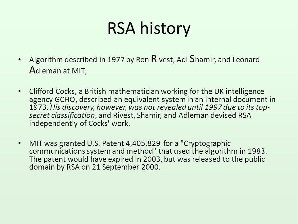 RSA history Algorithm described in 1977 by Ron Rivest, Adi Shamir, and Leonard Adleman at MIT;