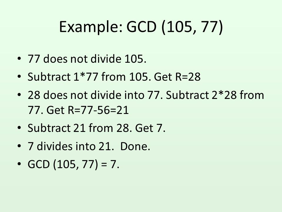 Example: GCD (105, 77) 77 does not divide 105.