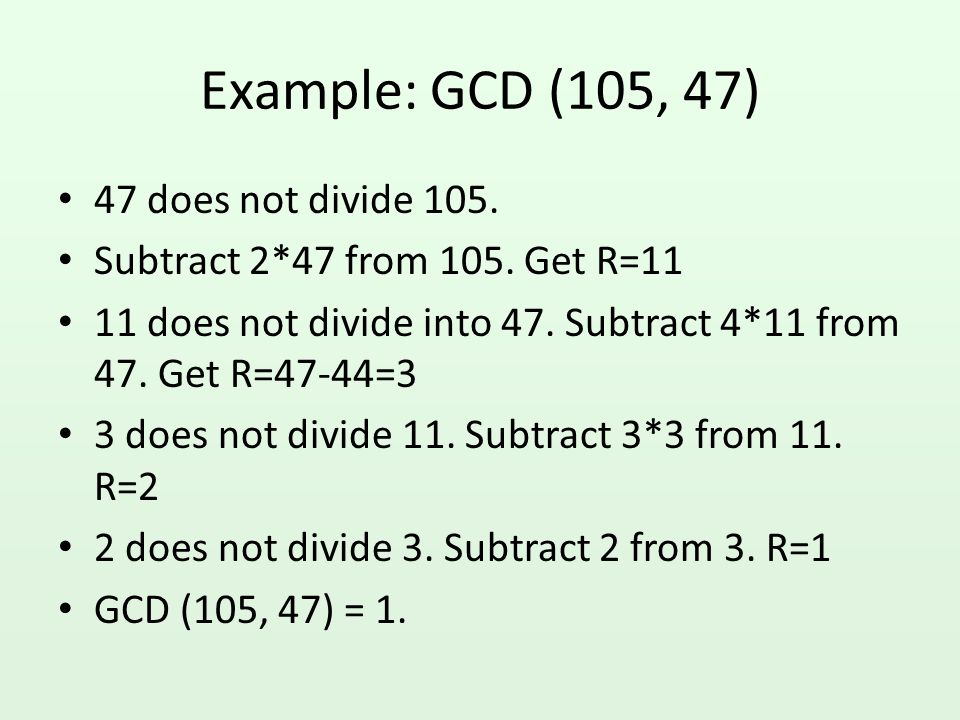 Example: GCD (105, 47) 47 does not divide 105.