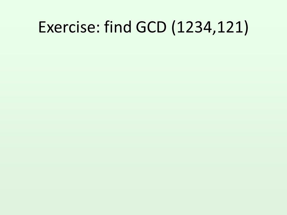 Exercise: find GCD (1234,121)