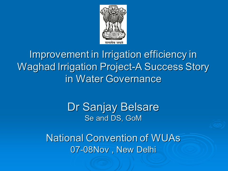 Improvement in Irrigation efficiency in Waghad Irrigation Project-A Success Story in Water Governance Dr Sanjay Belsare Se and DS, GoM National Convention of WUAs 07-08Nov , New Delhi
