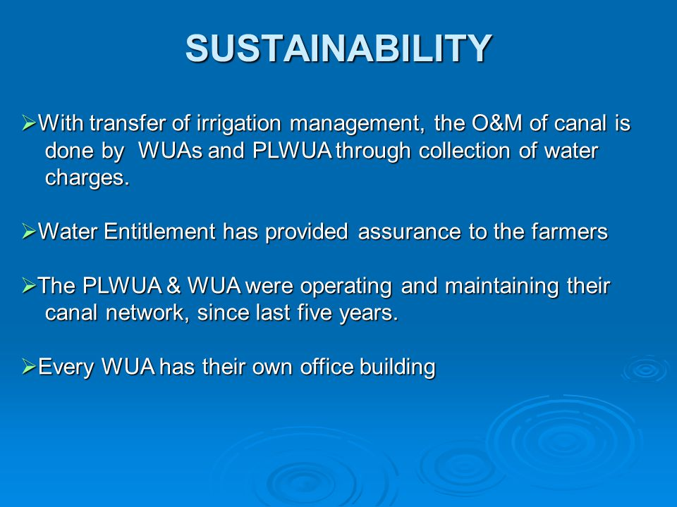 SUSTAINABILITY With transfer of irrigation management, the O&M of canal is. done by WUAs and PLWUA through collection of water.