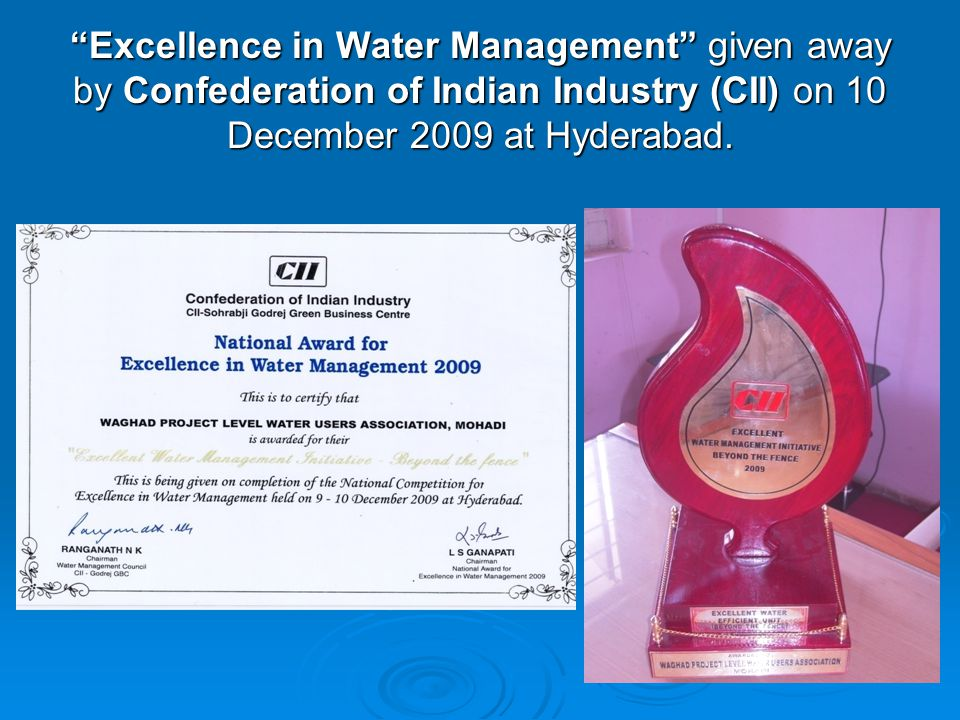 Excellence in Water Management given away by Confederation of Indian Industry (CII) on 10 December 2009 at Hyderabad.