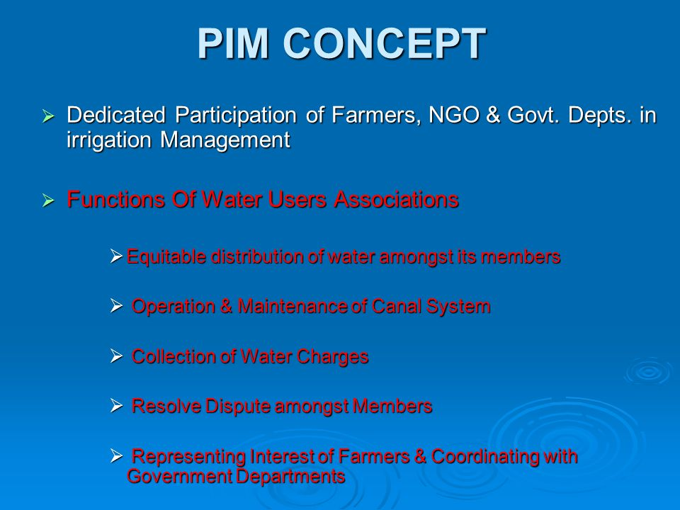 PIM CONCEPT Dedicated Participation of Farmers, NGO & Govt. Depts. in irrigation Management. Functions Of Water Users Associations.