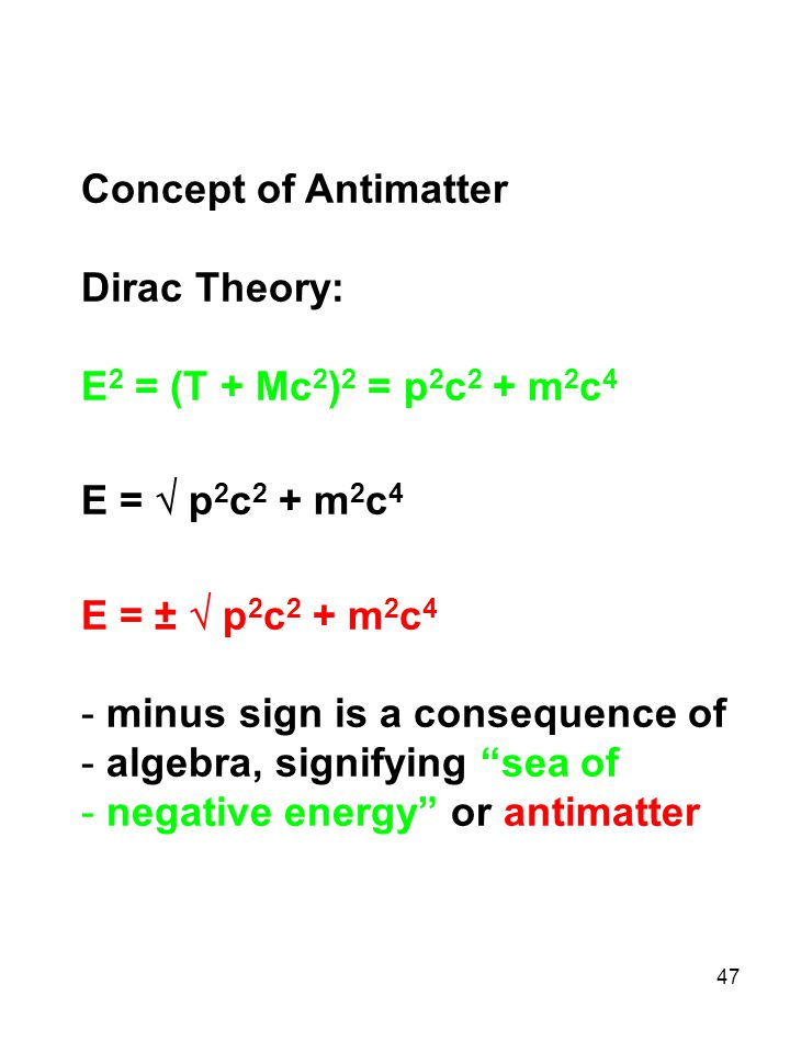 Concept of Antimatter Dirac Theory: E2 = (T + Mc2)2 = p2c2 + m2c4. E =  p2c2 + m2c4. E = ±  p2c2 + m2c4.