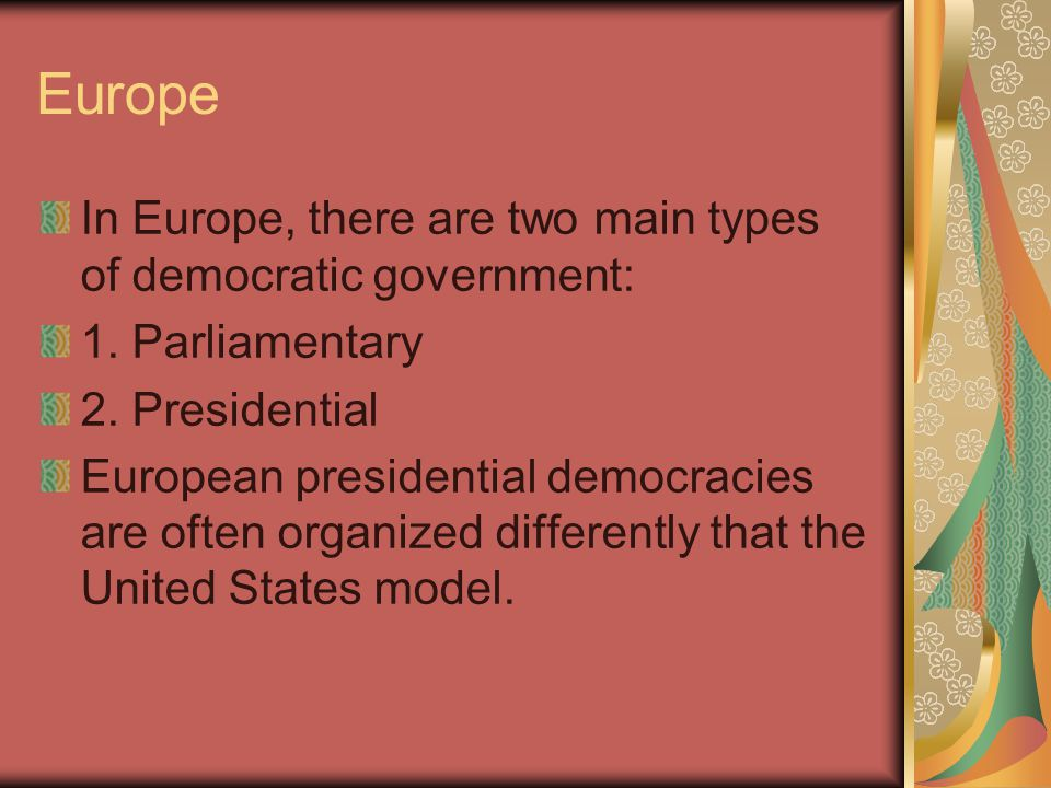 Europe In Europe, there are two main types of democratic government: