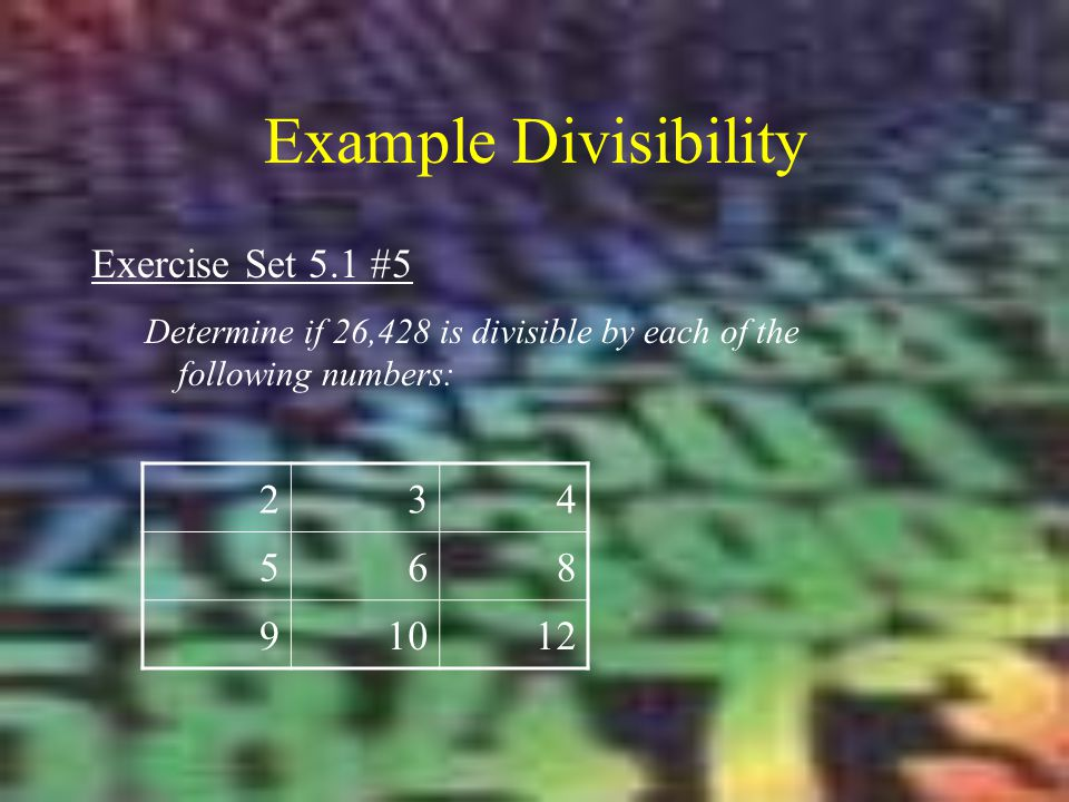 Example Divisibility Exercise Set 5.1 #5 2 3 4 5 6 8 9 10 12