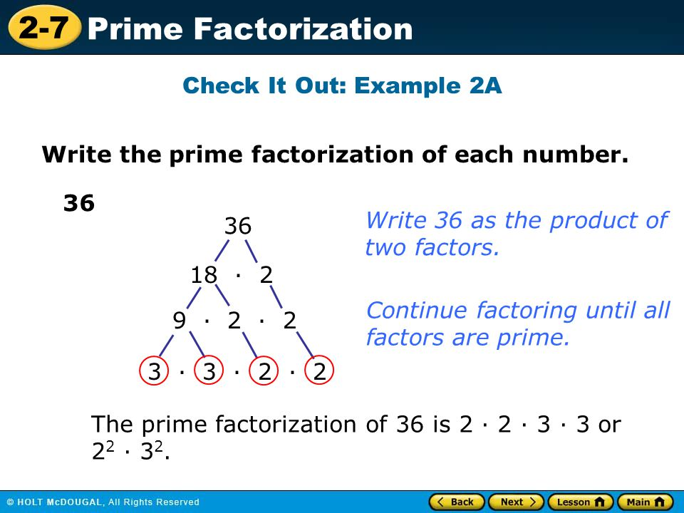 Check It Out: Example 2A Write the prime factorization of each number. 36. Write 36 as the product of.