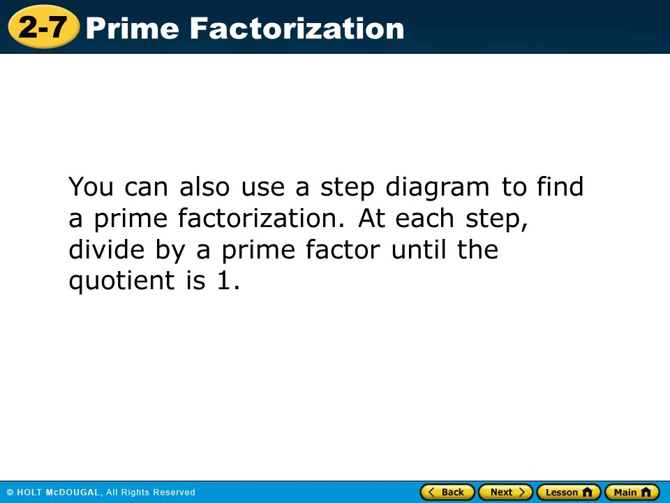 You can also use a step diagram to find a prime factorization