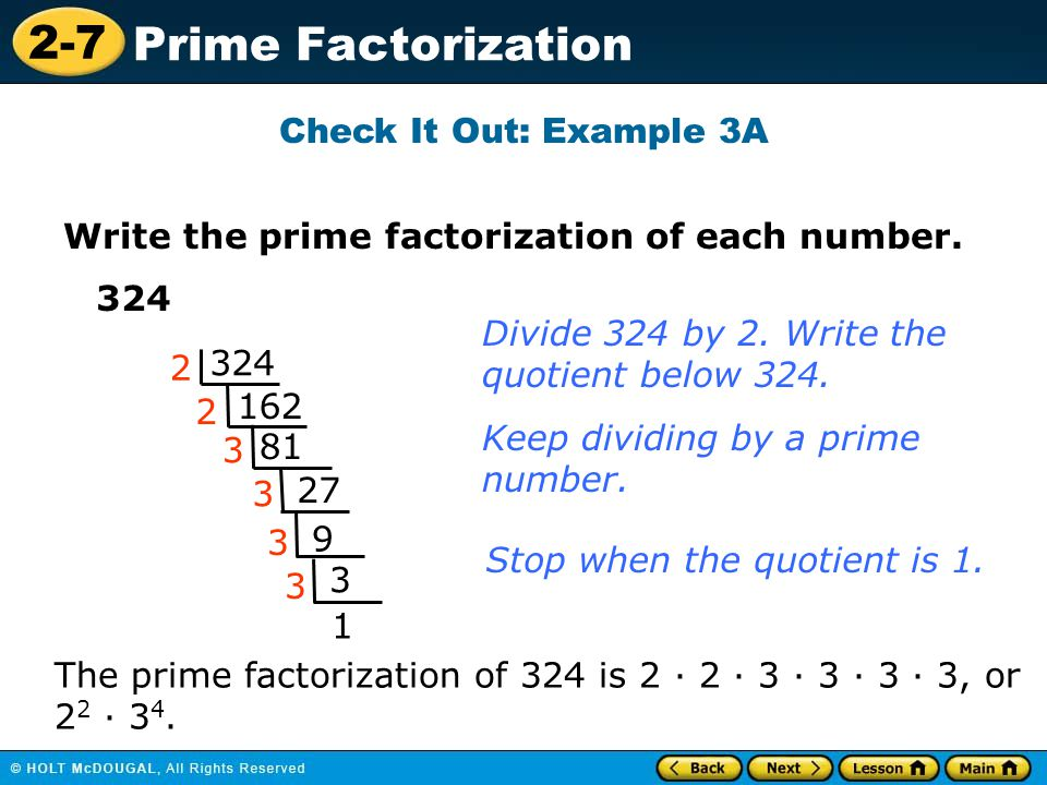 Check It Out: Example 3A Write the prime factorization of each number. 324. Divide 324 by 2. Write the.