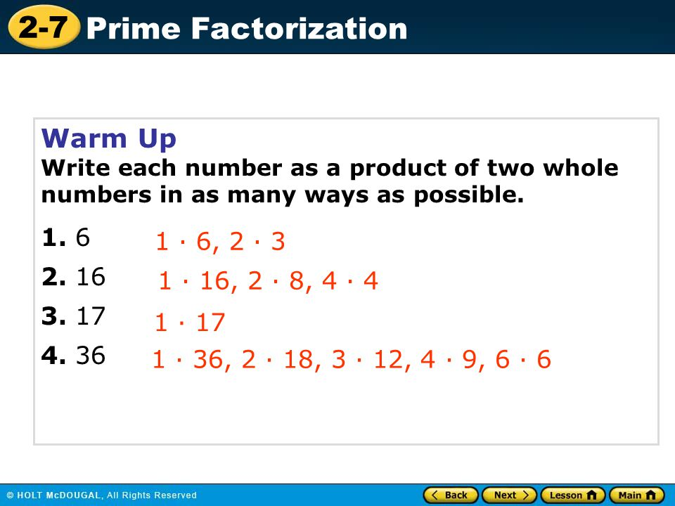 Warm Up Write each number as a product of two whole numbers in as many ways as possible. 1. 6. 2. 16.