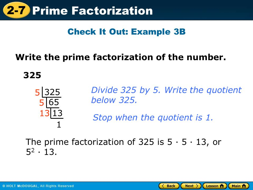 Check It Out: Example 3B Write the prime factorization of the number. 325. Divide 325 by 5. Write the quotient.