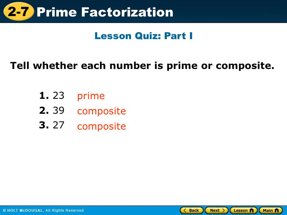 Lesson Quiz: Part I Tell whether each number is prime or composite. 1. 23. 2. 39. 3. 27. prime.