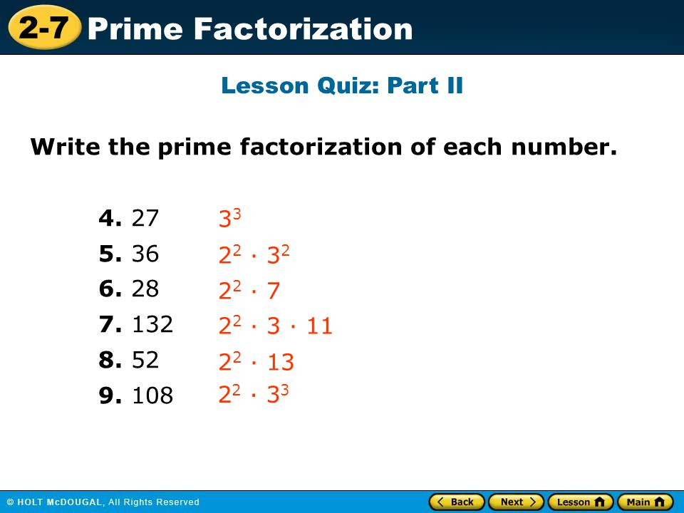Lesson Quiz: Part II Write the prime factorization of each number. 4. 27. 5. 36. 6. 28. 7. 132.