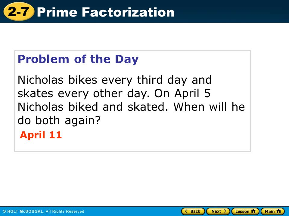 Problem of the Day Nicholas bikes every third day and skates every other day. On April 5 Nicholas biked and skated. When will he do both again