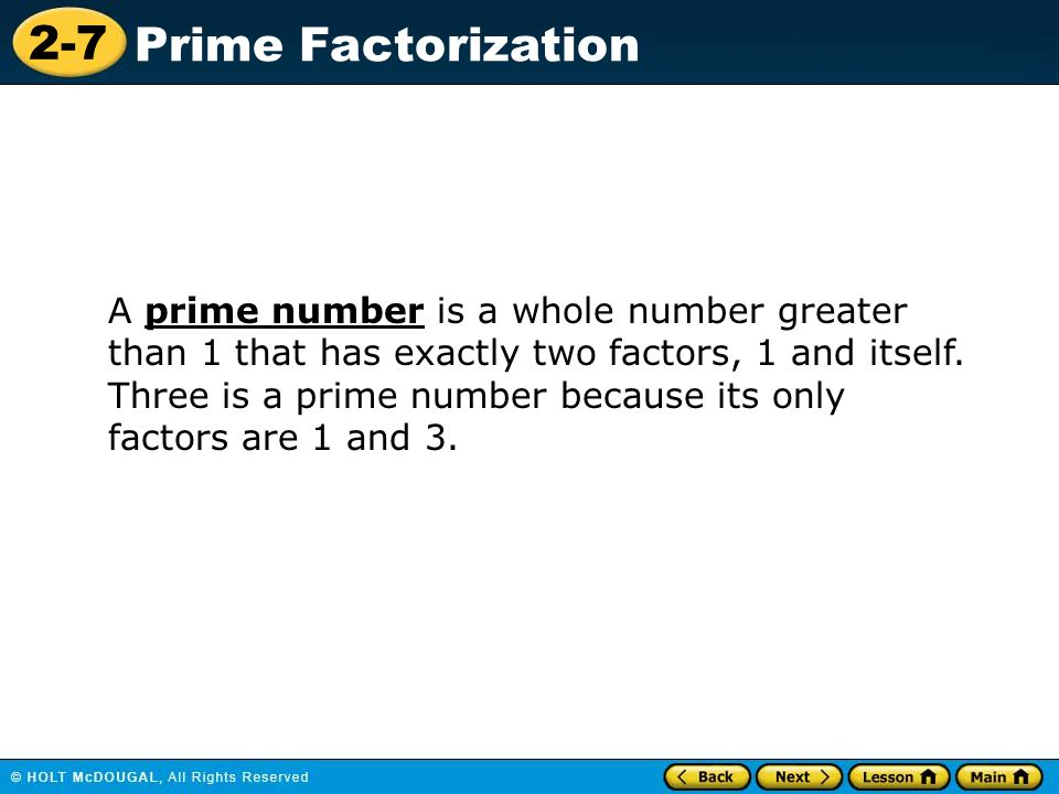 A prime number is a whole number greater than 1 that has exactly two factors, 1 and itself.