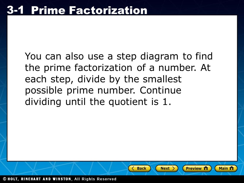 You can also use a step diagram to find the prime factorization of a number.