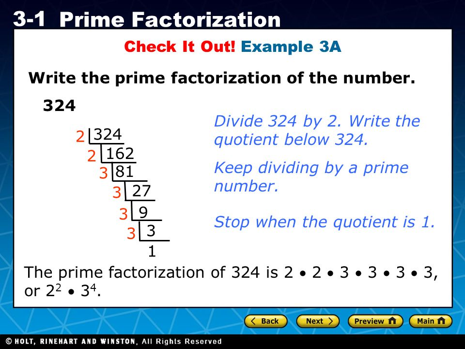 Check It Out! Example 3A Write the prime factorization of the number. 324. Divide 324 by 2. Write the.