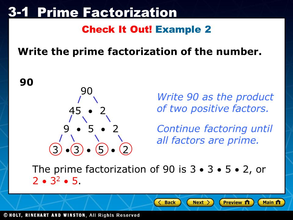 Check It Out! Example 2 Write the prime factorization of the number. 90. 90. Write 90 as the product.