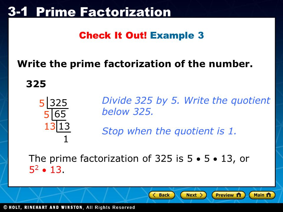 Check It Out! Example 3 Write the prime factorization of the number. 325. Divide 325 by 5. Write the quotient.