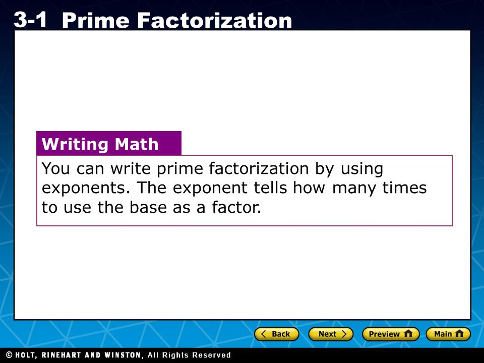 You can write prime factorization by using exponents