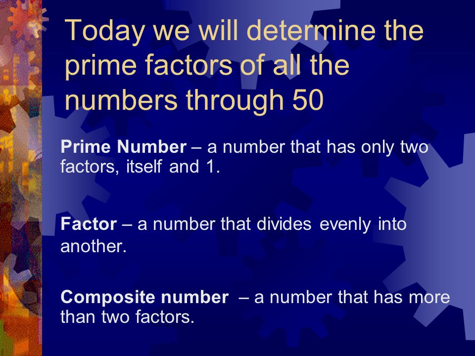 Today we will determine the prime factors of all the numbers through 50