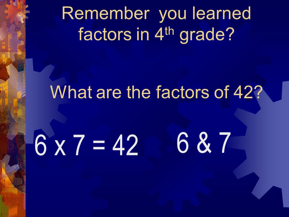 Remember you learned factors in 4th grade
