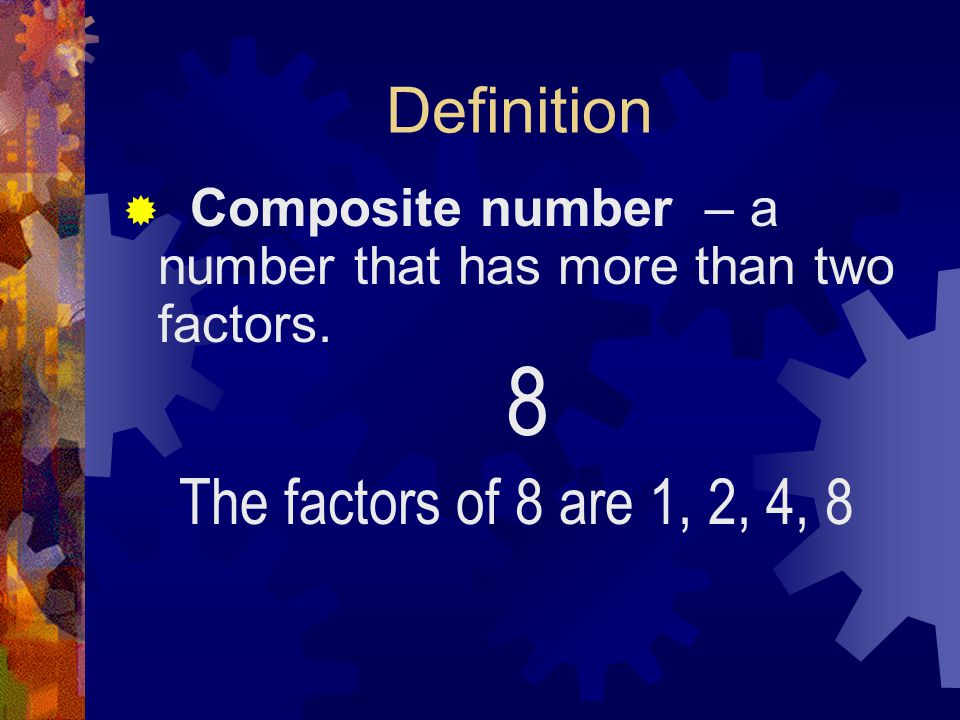 8 Definition The factors of 8 are 1, 2, 4, 8
