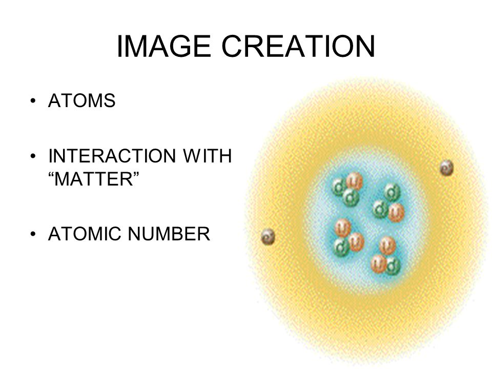 IMAGE CREATION ATOMS INTERACTION WITH MATTER ATOMIC NUMBER