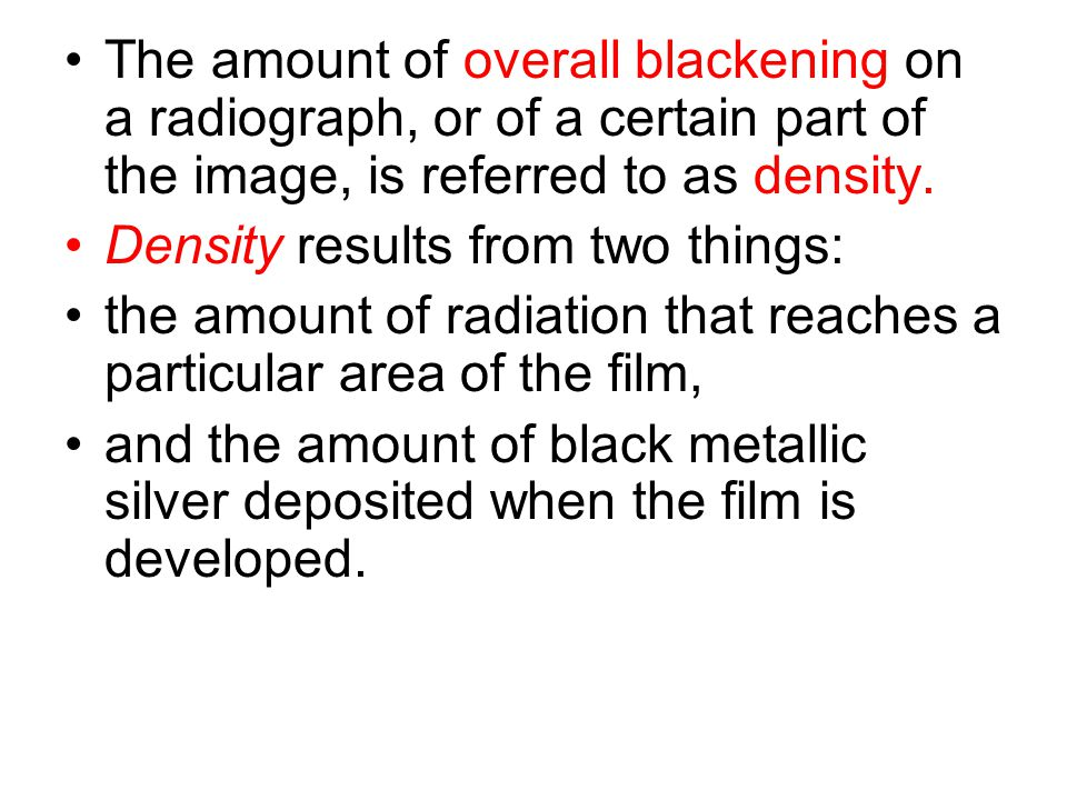 The amount of overall blackening on a radiograph, or of a certain part of the image, is referred to as density.