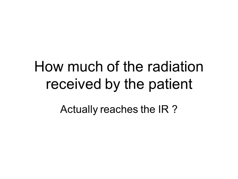 How much of the radiation received by the patient