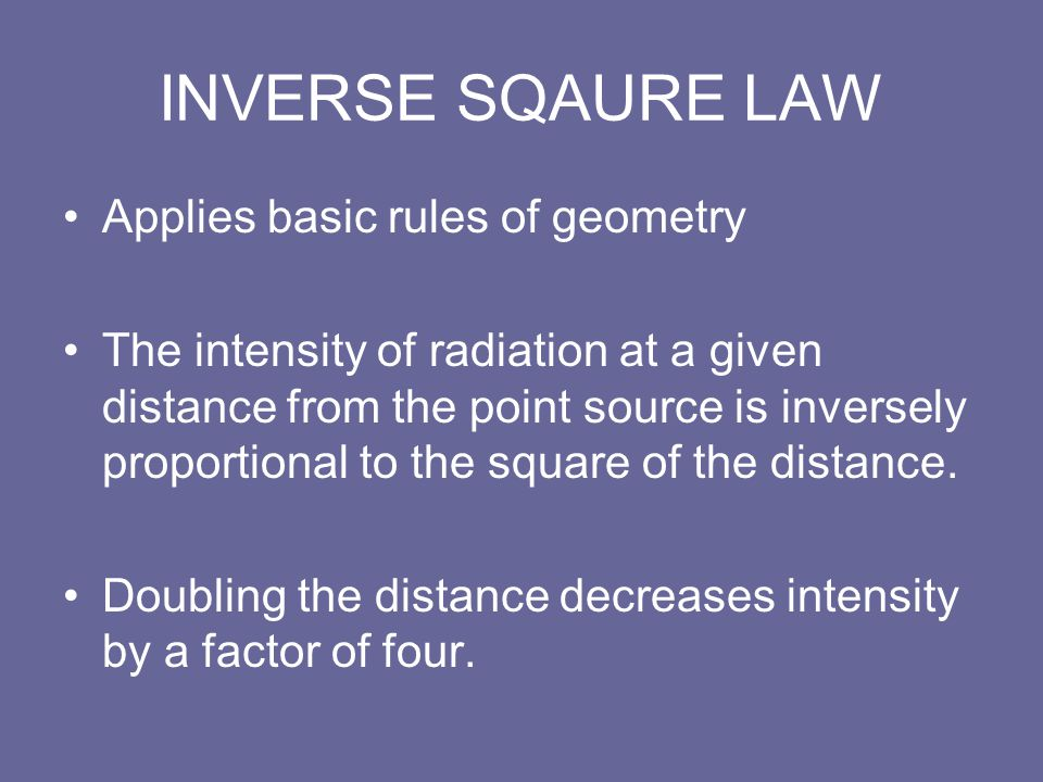 INVERSE SQAURE LAW Applies basic rules of geometry