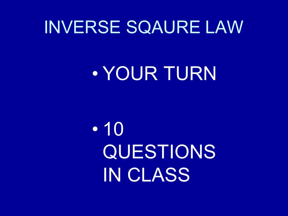 INVERSE SQAURE LAW YOUR TURN 10 QUESTIONS IN CLASS