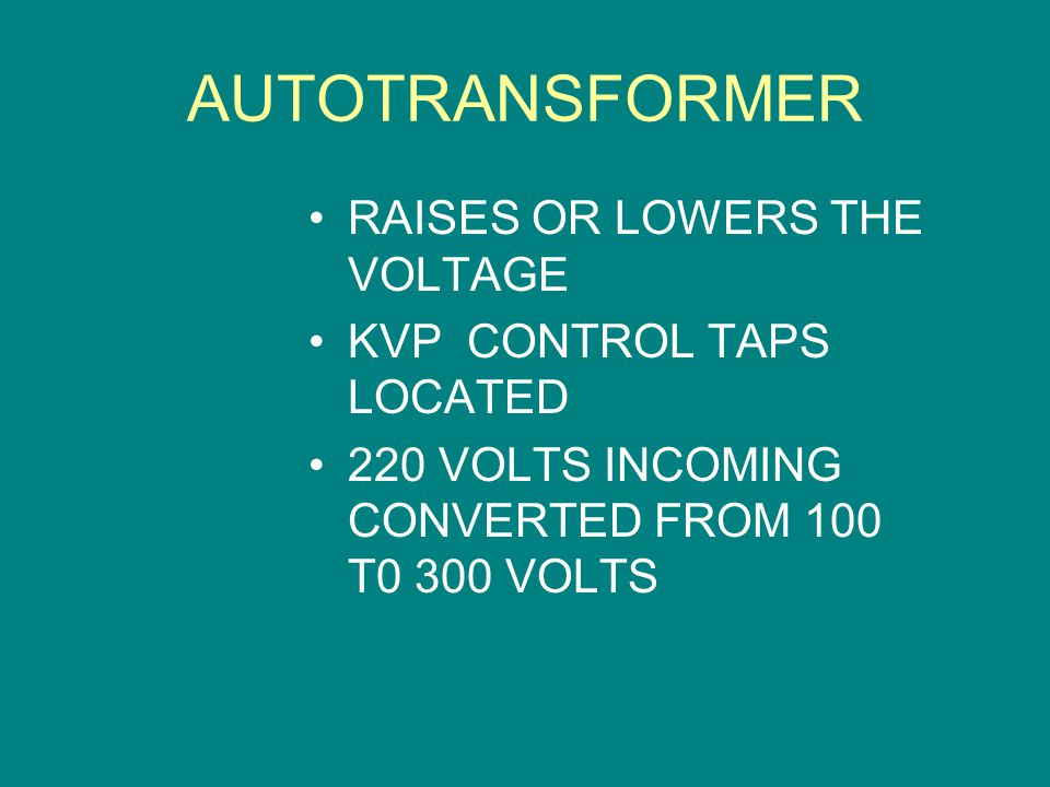 AUTOTRANSFORMER RAISES OR LOWERS THE VOLTAGE KVP CONTROL TAPS LOCATED