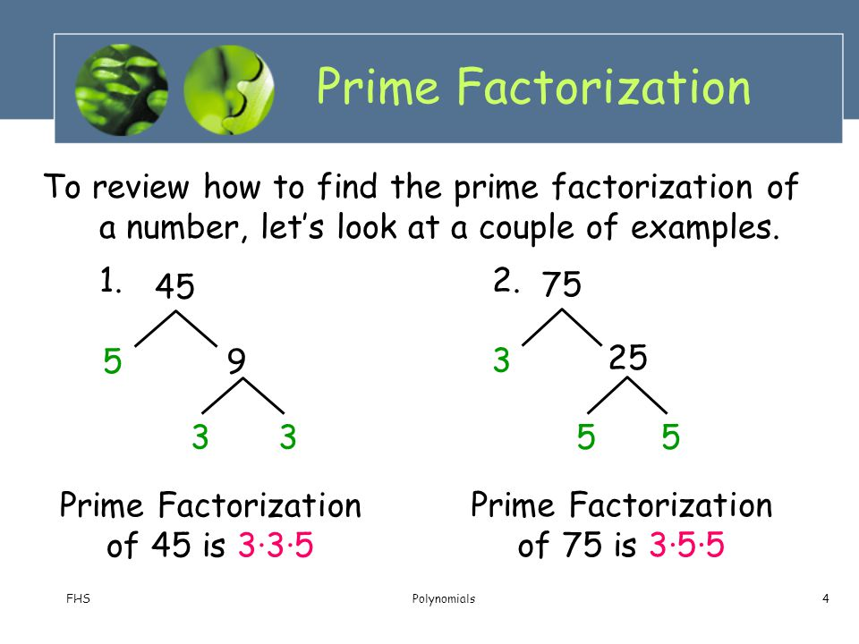 Prime Factorization To review how to find the prime factorization of a number, let's look at a couple of examples.
