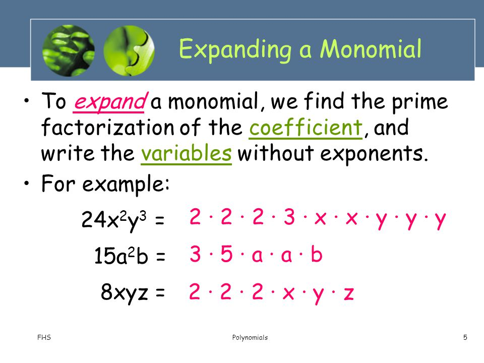 Expanding a Monomial To expand a monomial, we find the prime factorization of the coefficient, and write the variables without exponents.