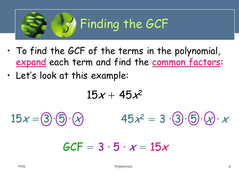 Finding the GCF 15x + 45x2 15x = 3 · 5 · x 45x2 = 3 · 3 · 5 · x · x