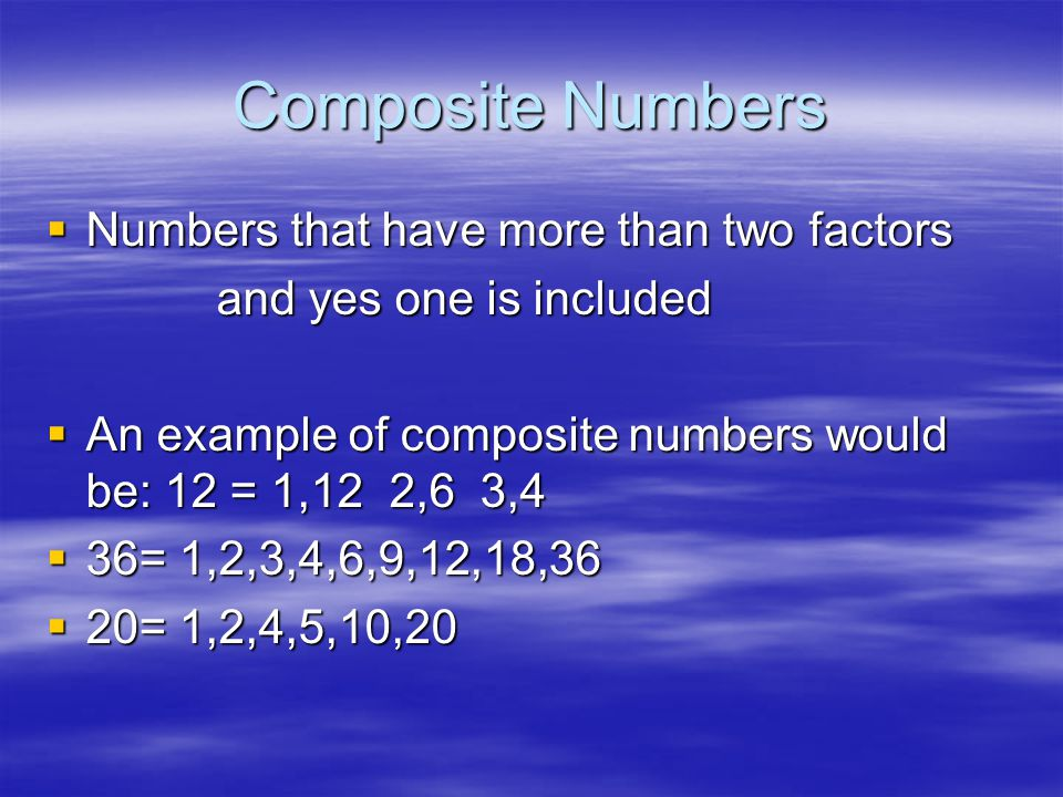 Composite Numbers Numbers that have more than two factors