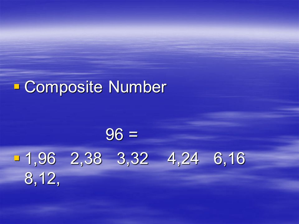 Composite Number 96 = 1,96 2,38 3,32 4,24 6,16 8,12,