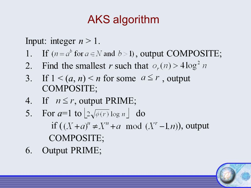 AKS algorithm Input: integer n > 1. If , output COMPOSITE;