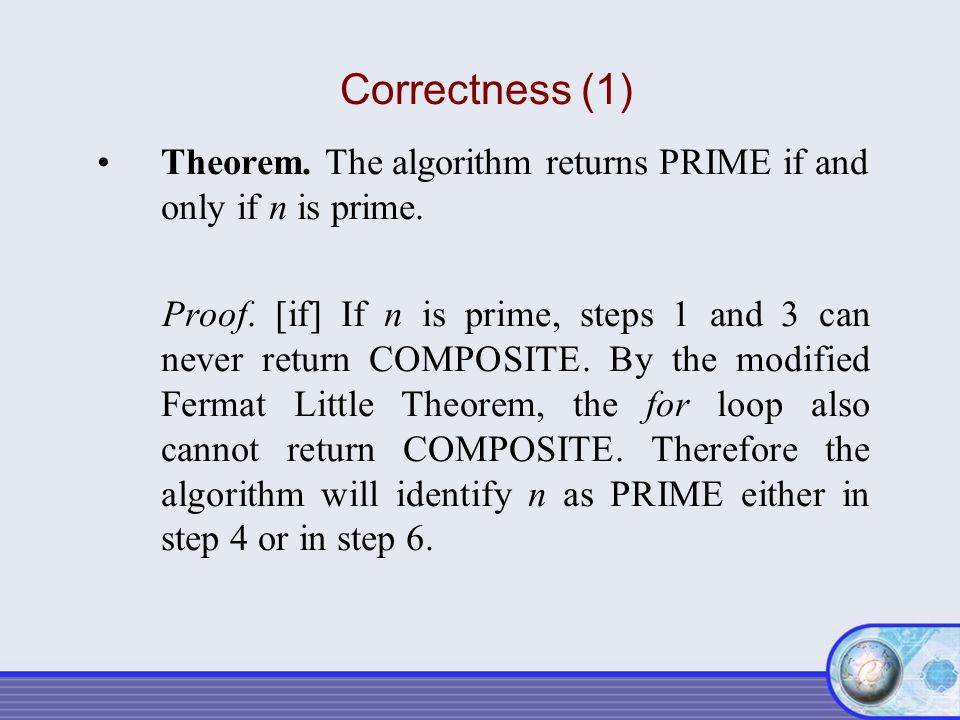 Correctness (1) Theorem. The algorithm returns PRIME if and only if n is prime.
