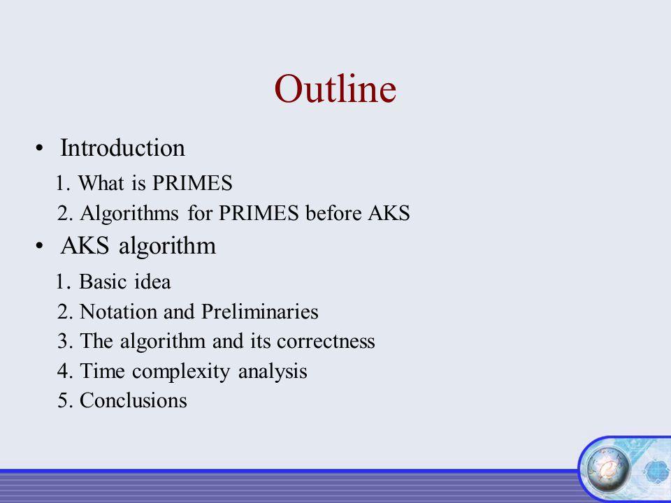 Outline Introduction 1. What is PRIMES AKS algorithm 1. Basic idea